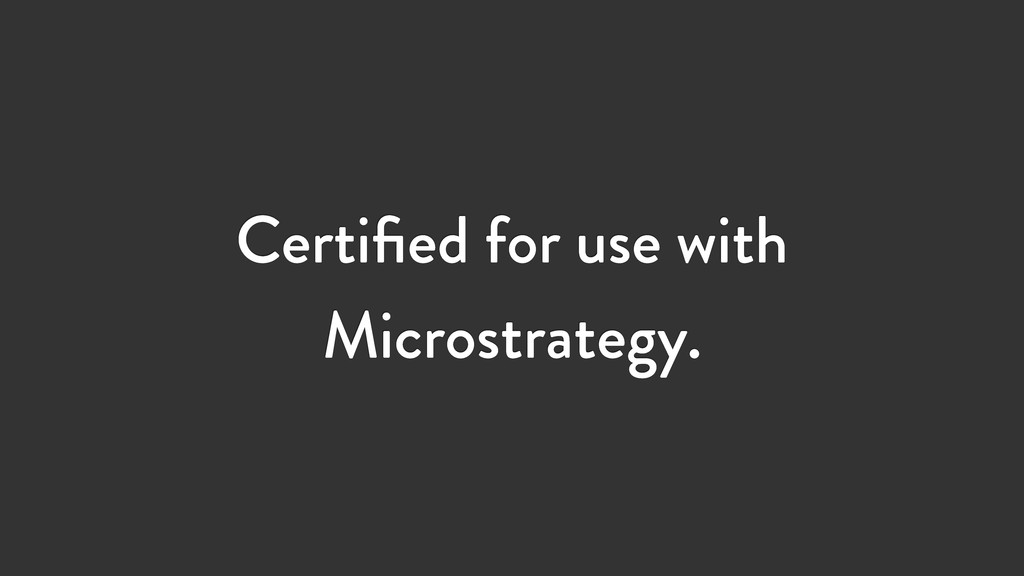 Certified for use with Microstrategy.