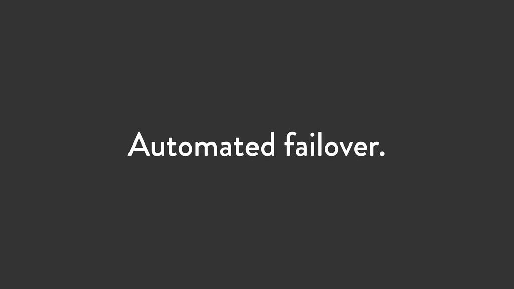 Automated failover.