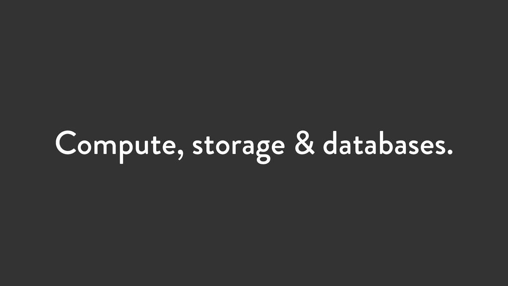 Compute, storage & databases.