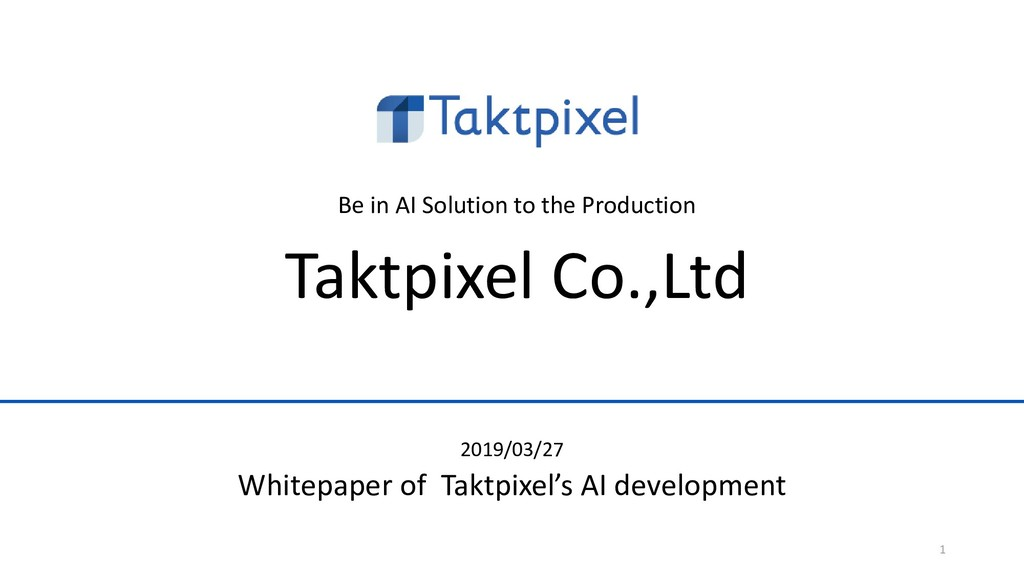 1 2019/03/27 Whitepaper of Taktpixel's AI devel...