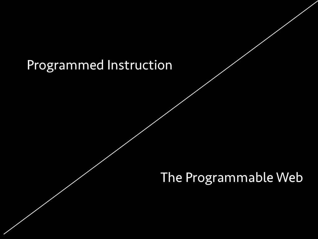 Programmed Instruction The Programmable Web