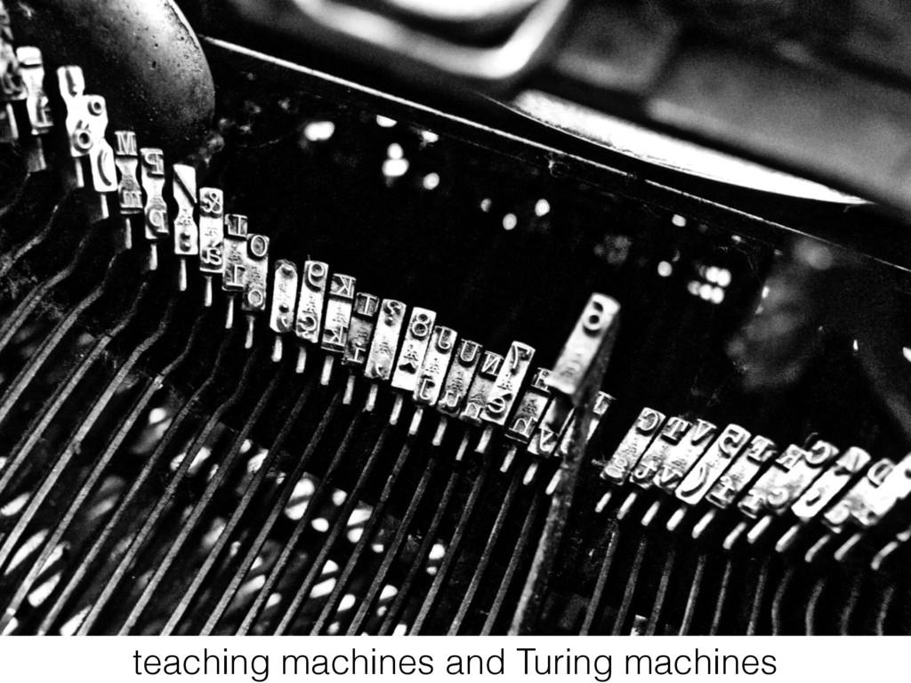 teaching machines and Turing machines