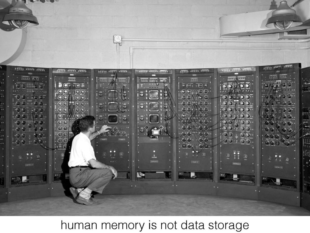 human memory is not data storage