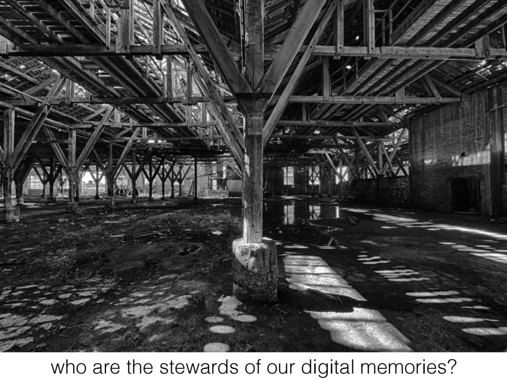 who are the stewards of our digital memories?