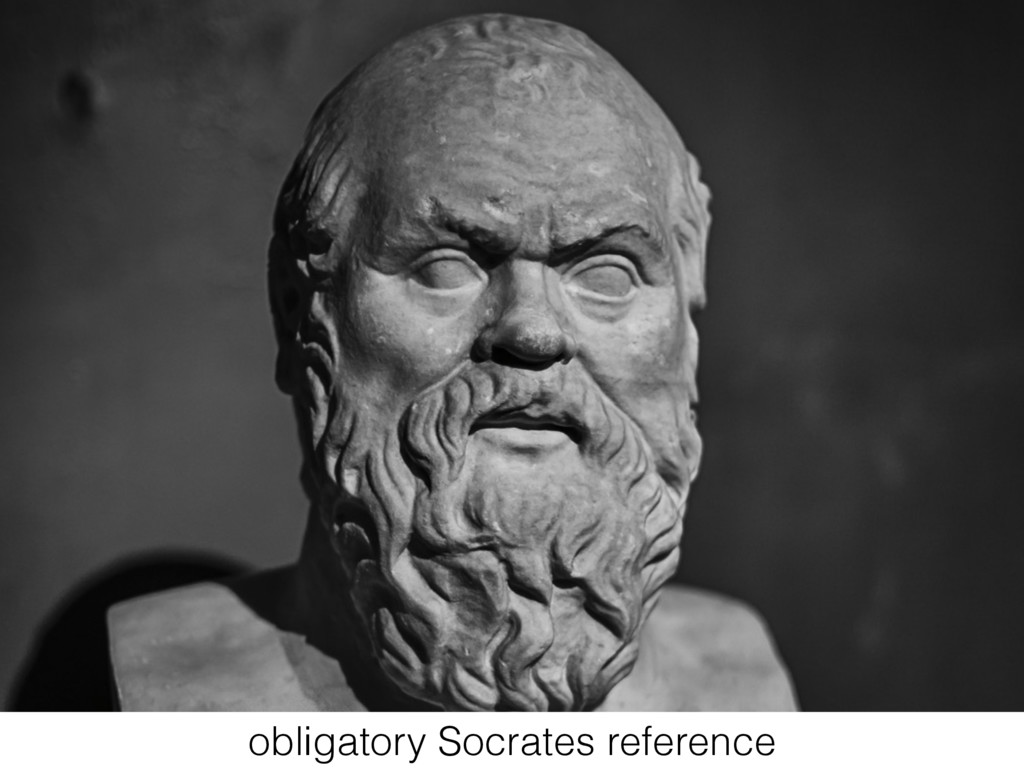 obligatory Socrates reference