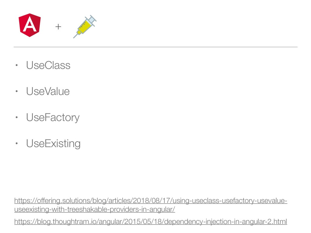 • UseClass • UseValue • UseFactory • UseExistin...