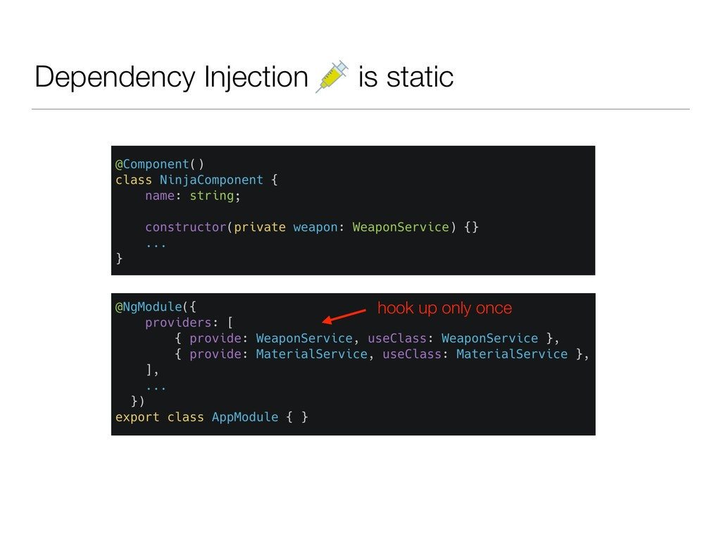 Dependency Injection is static hook up only once