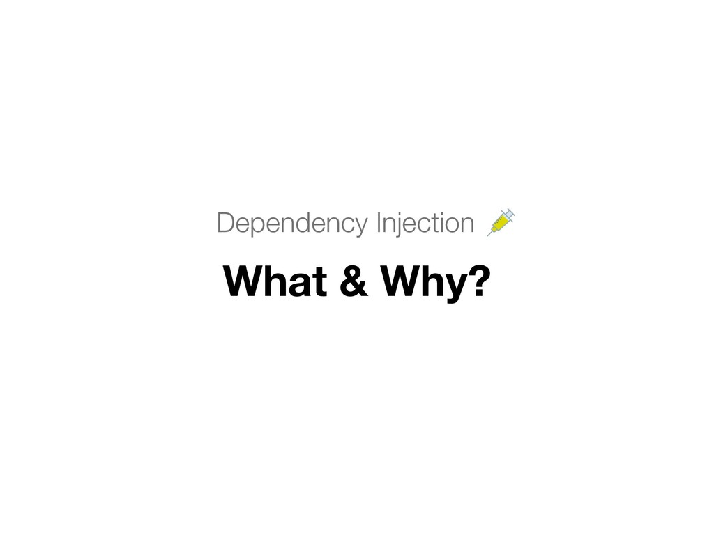 Dependency Injection . What & Why?