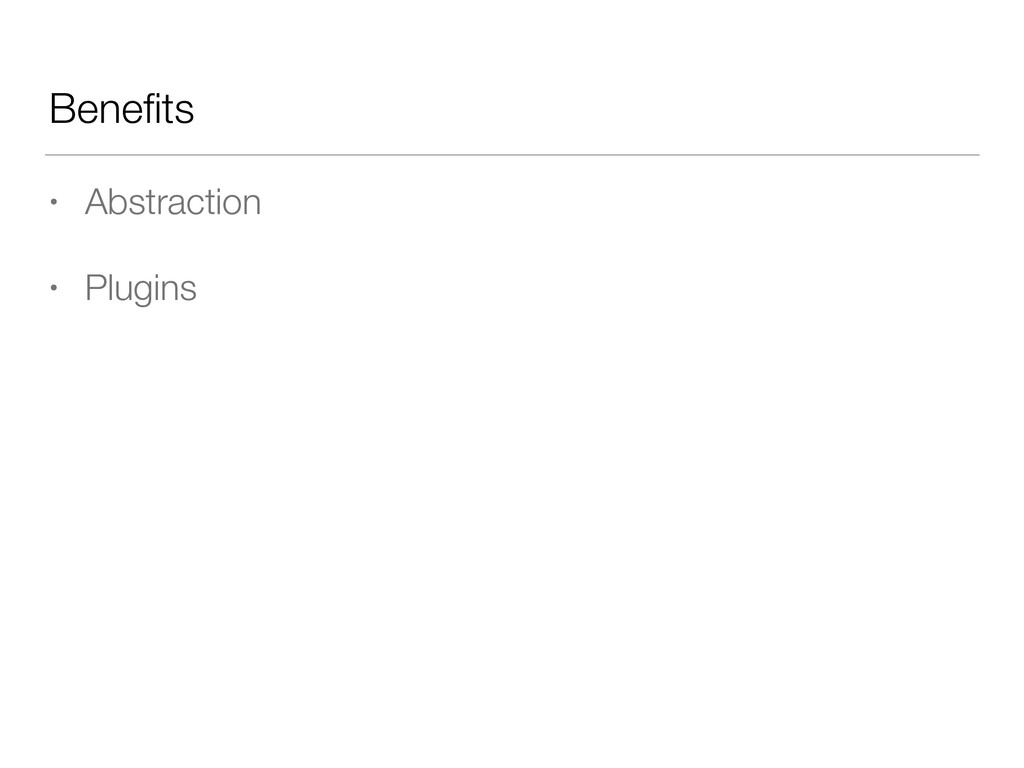 Benefits • Abstraction • Plugins