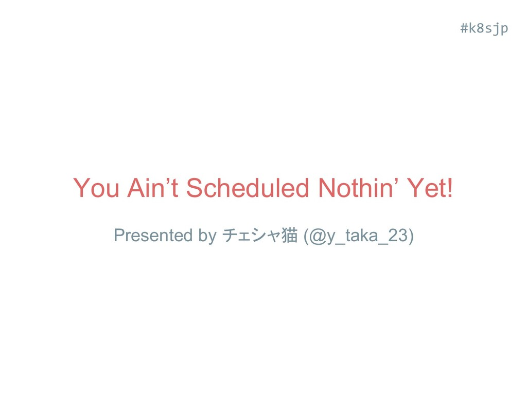 You Ain't Scheduled Nothin' Yet! Presented by チ...