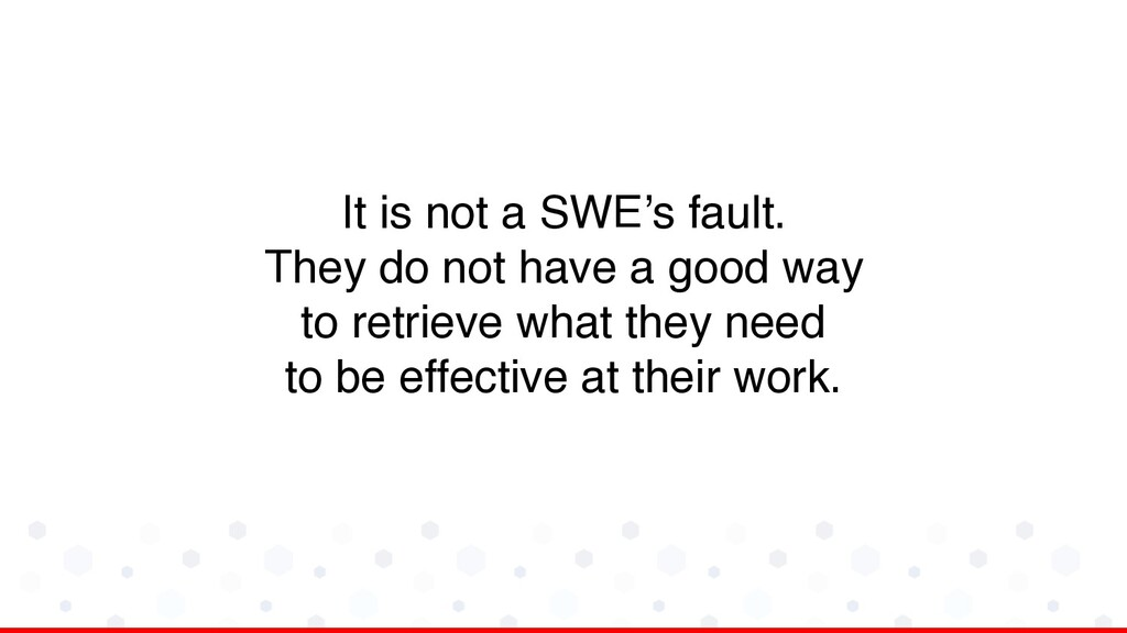 It is not a SWE's fault. They do not have a goo...