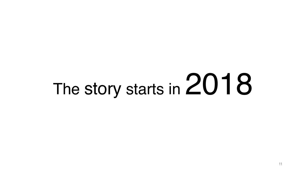 The story starts in 2018 11