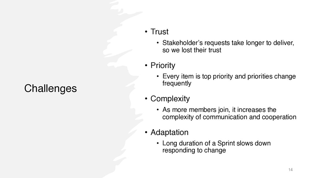 Challenges • Trust • Stakeholder's requests tak...