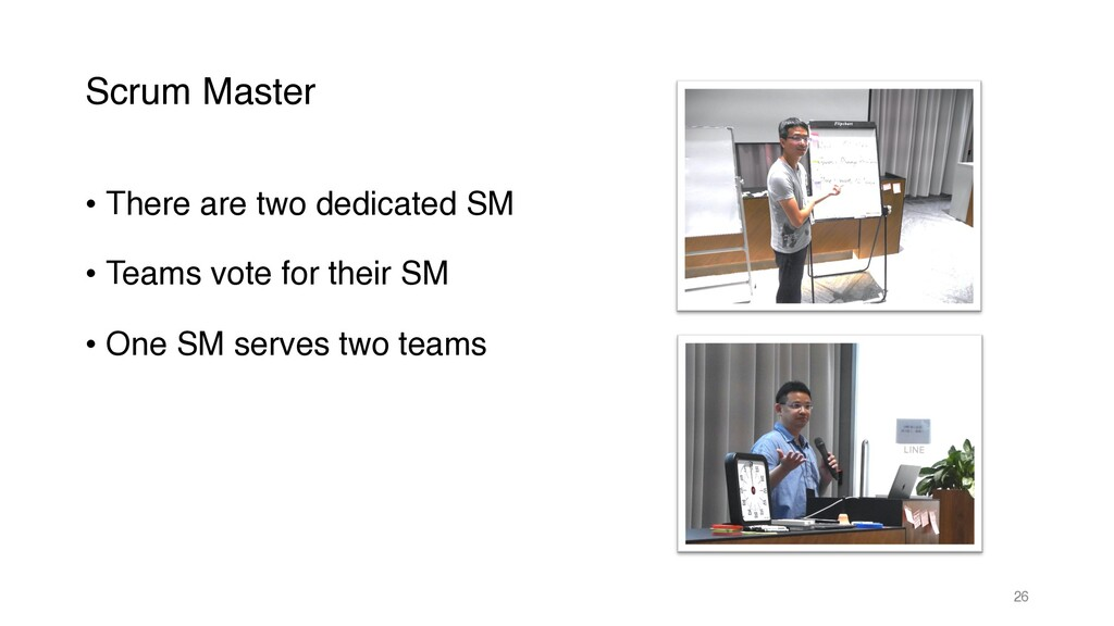 Scrum Master • There are two dedicated SM • Tea...