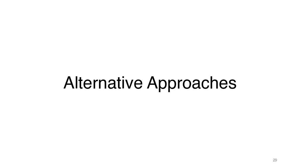 Alternative Approaches 29