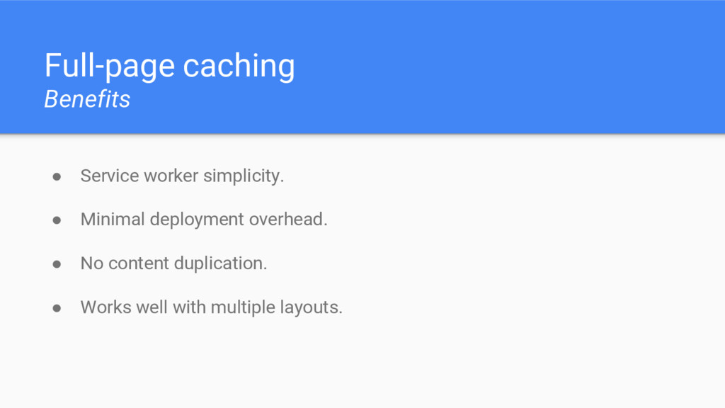 Full-page caching Benefits ● Service worker sim...