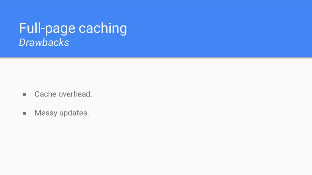 Full-page caching Drawbacks ● Cache overhead. ●...