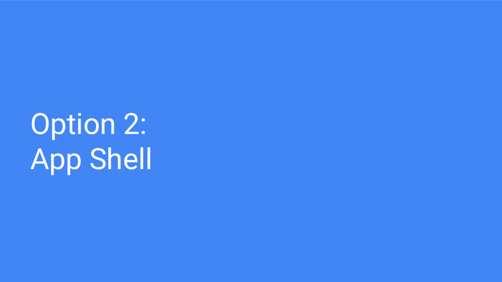 Option 2: App Shell