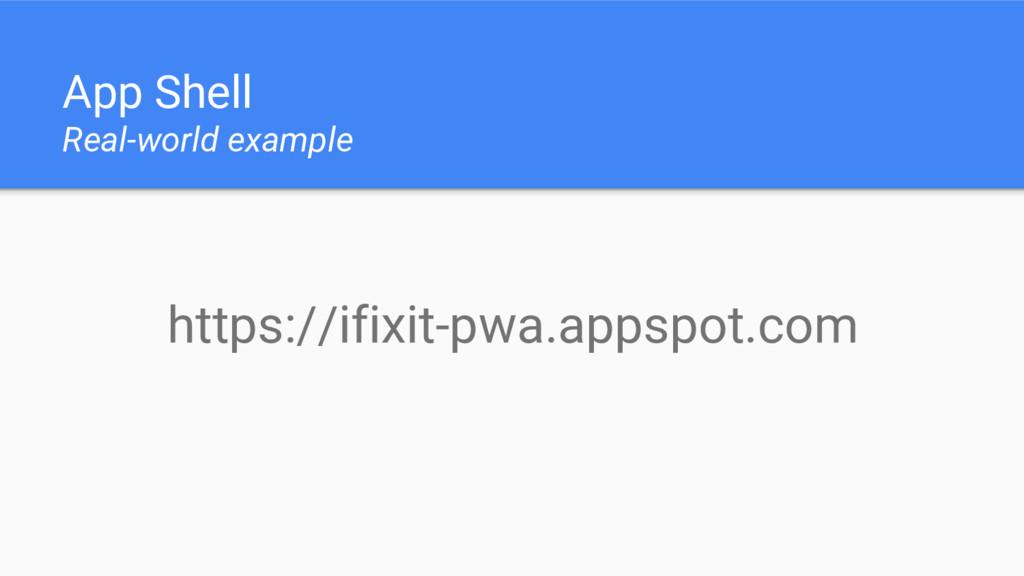 App Shell Real-world example https://ifixit-pwa...