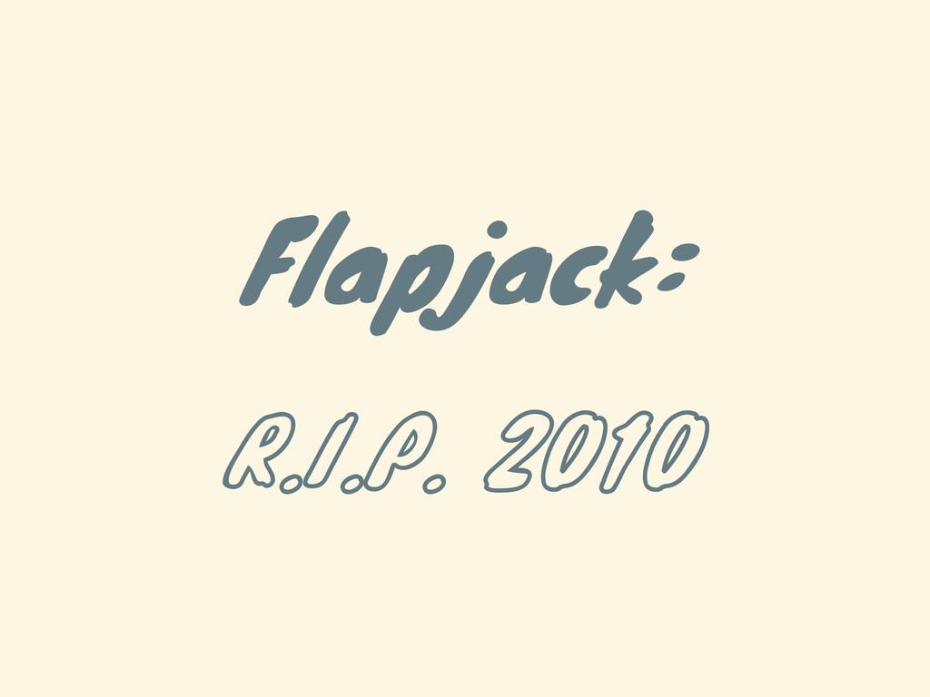 Flapjack: R.I.P. 2010
