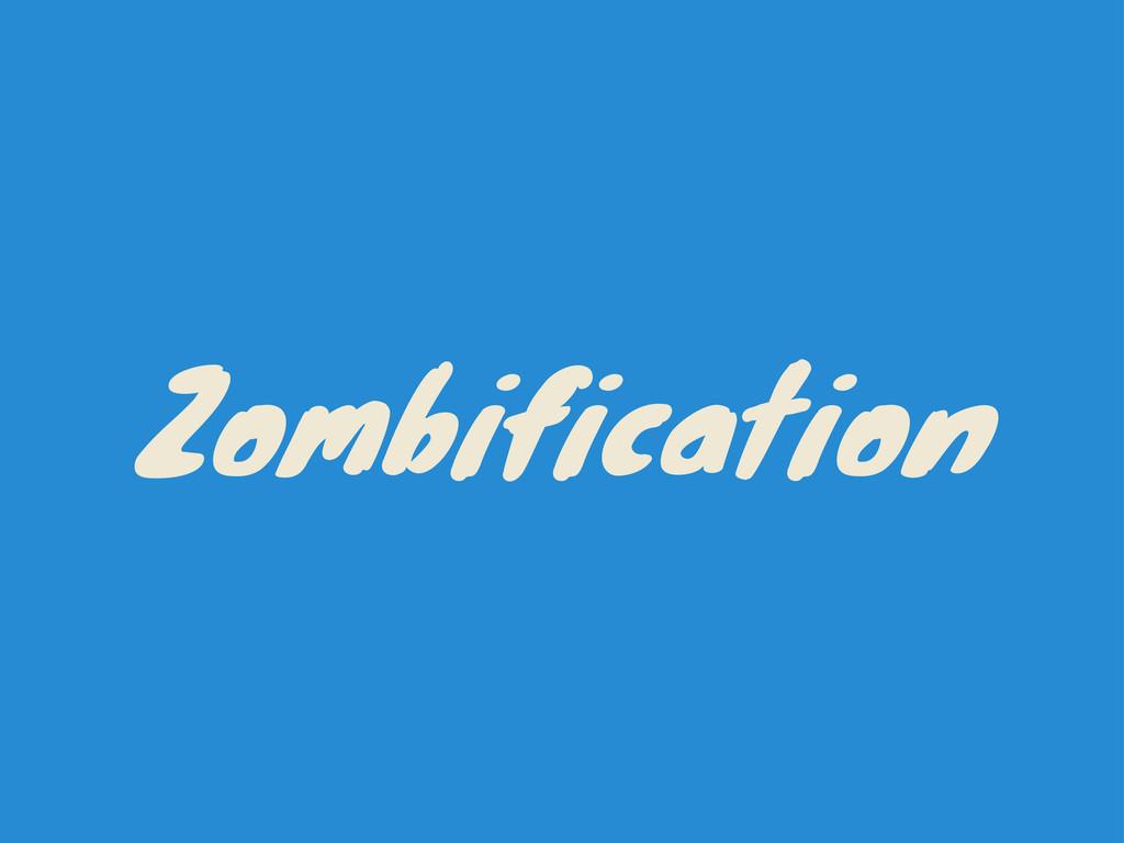 Zombification