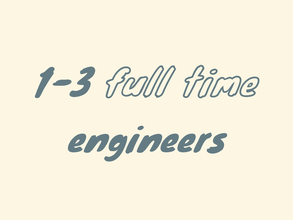 1-3 full time engineers