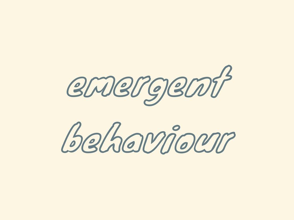 emergent behaviour