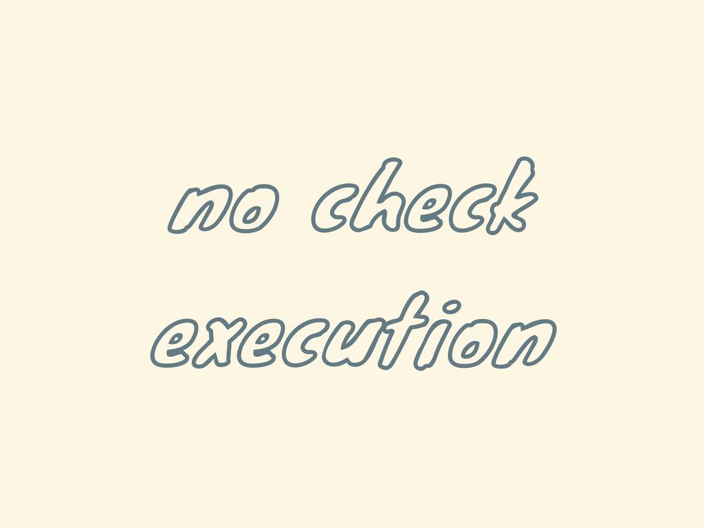 no check execution