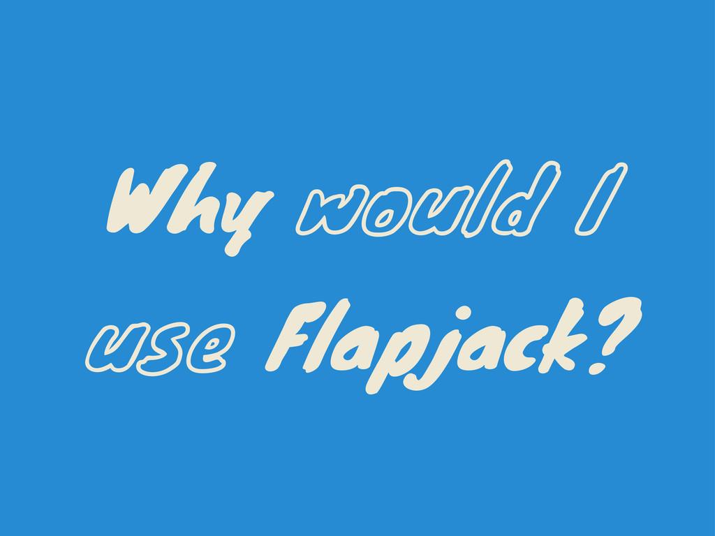 Why would I use Flapjack?