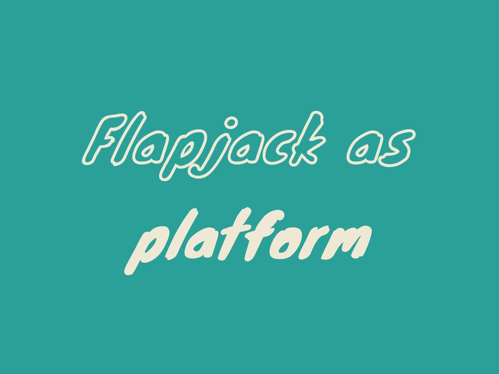 Flapjack as platform