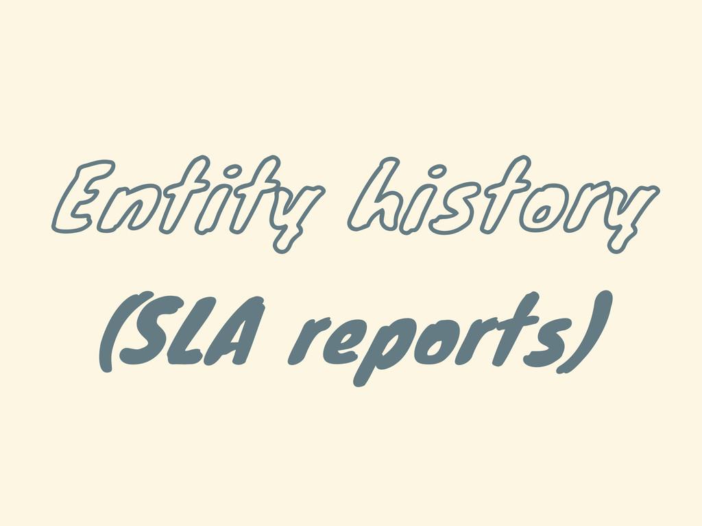 Entity history (SLA reports)