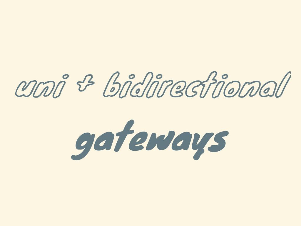 uni + bidirectional gateways