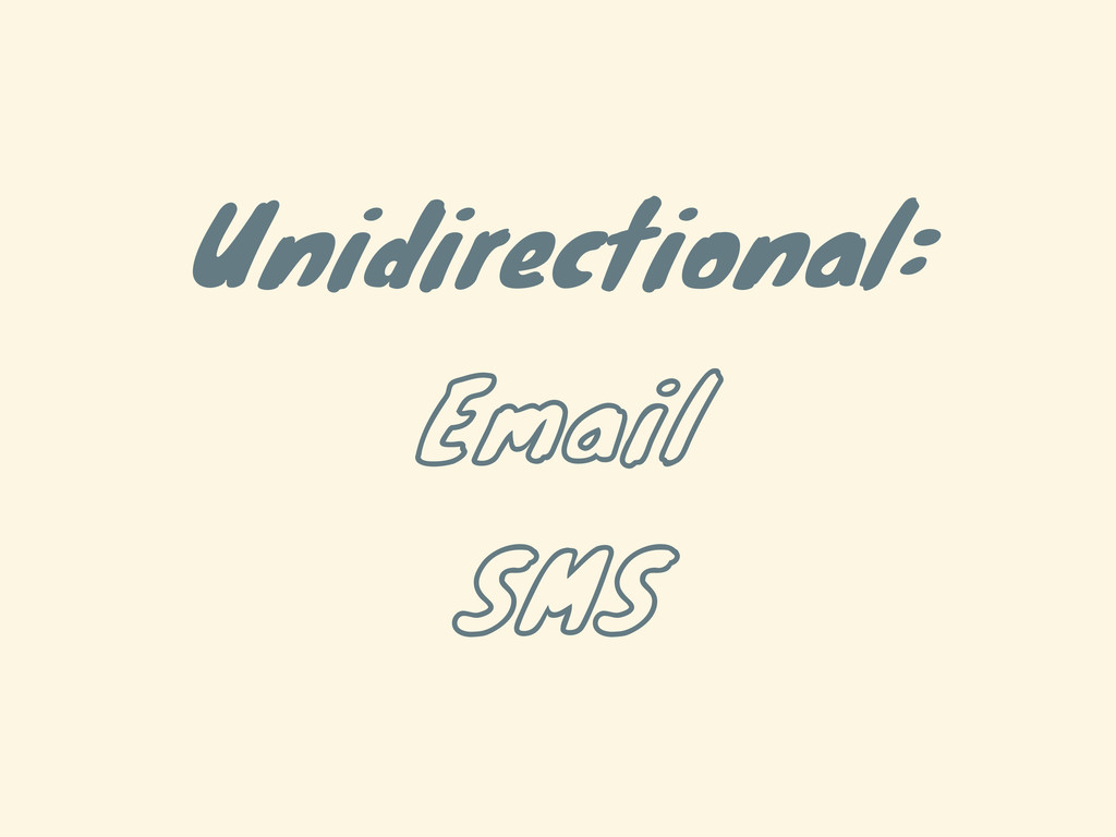 Unidirectional: Email SMS
