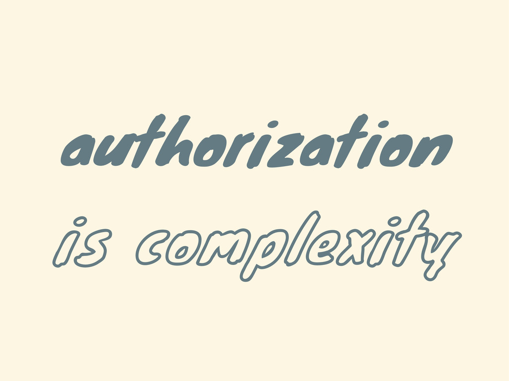 authorization is complexity