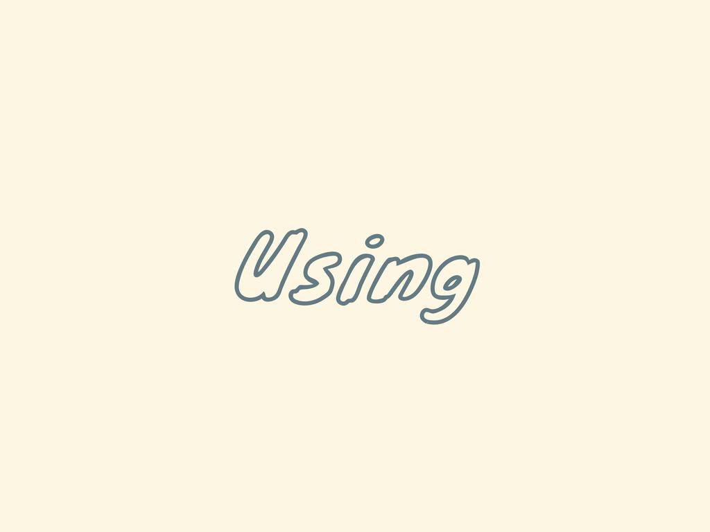 Using
