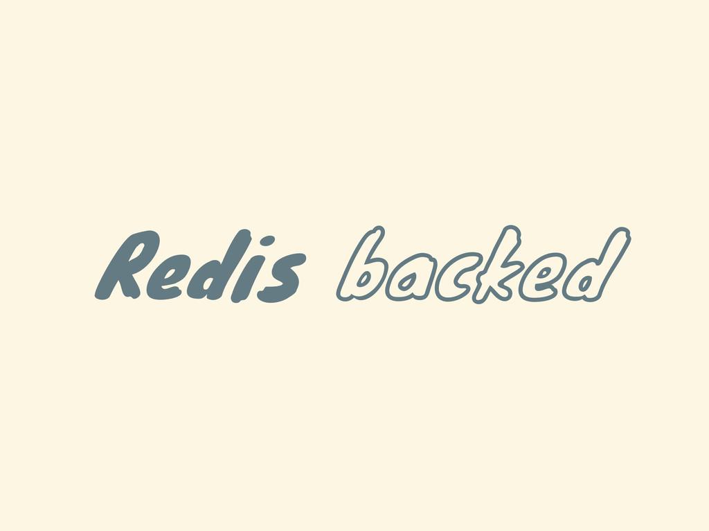 Redis backed
