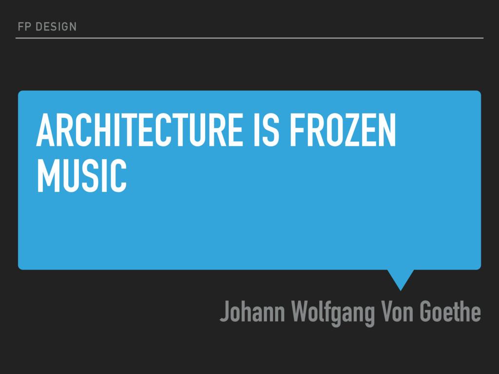 ARCHITECTURE IS FROZEN MUSIC Johann Wolfgang Vo...