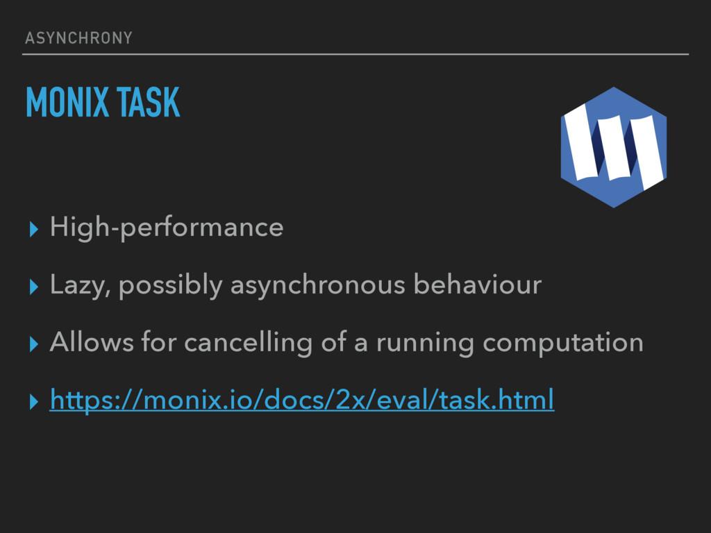 ASYNCHRONY MONIX TASK ▸ High-performance ▸ Lazy...