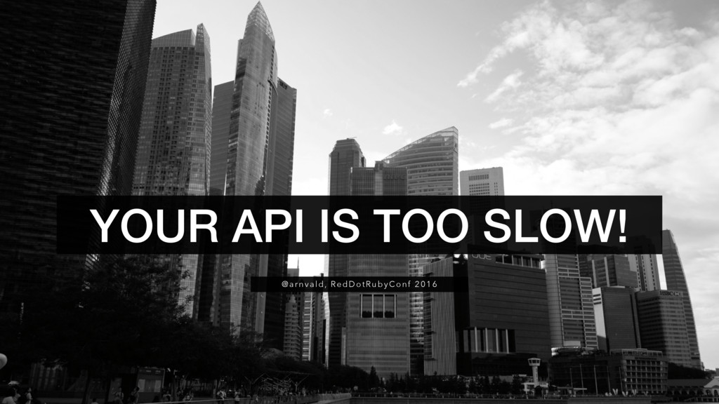 @arnvald, RedDotRubyConf 2016 YOUR API IS TOO S...