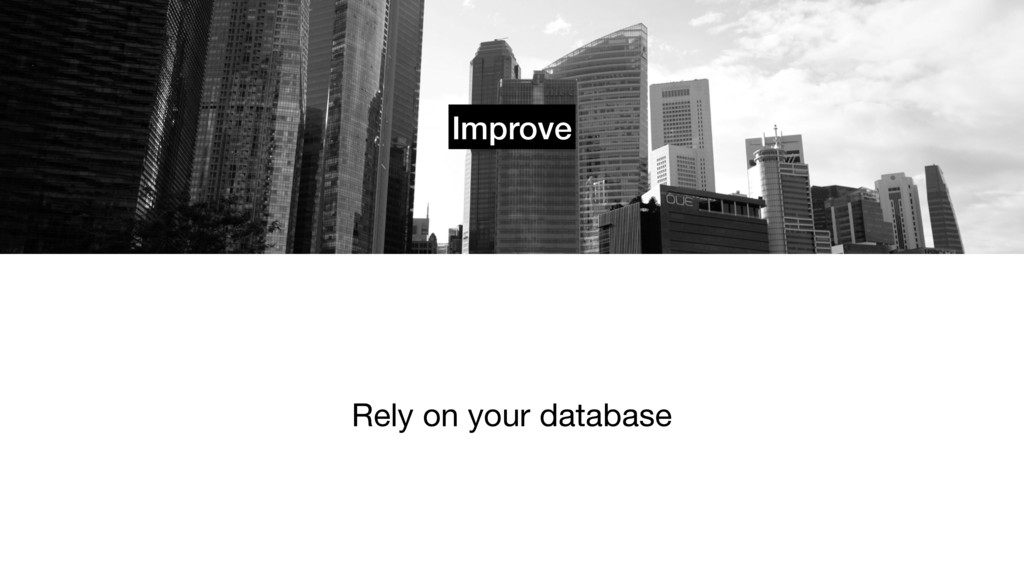Improve Rely on your database