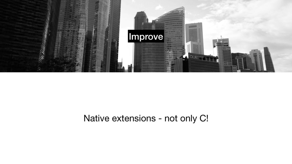 Improve Native extensions - not only C!