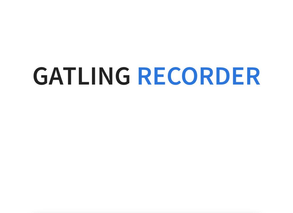 GATLING RECORDER