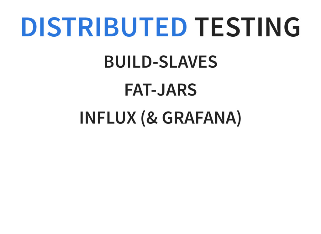 TESTING DISTRIBUTED BUILD-SLAVES FAT-JARS INFLU...