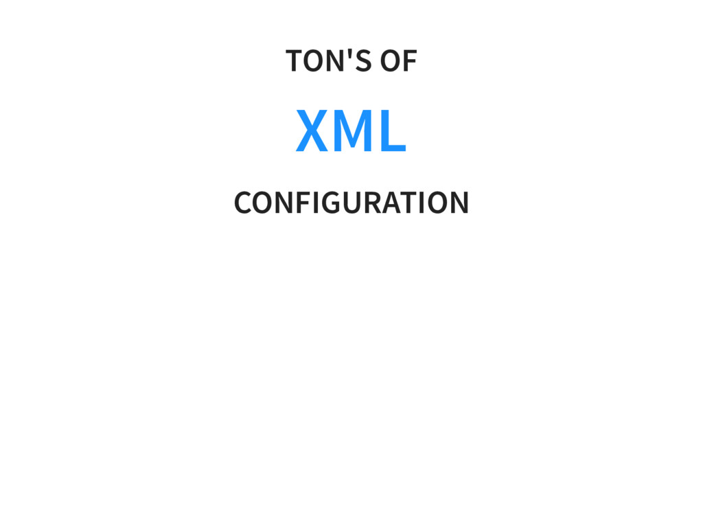 TON'S OF XML CONFIGURATION