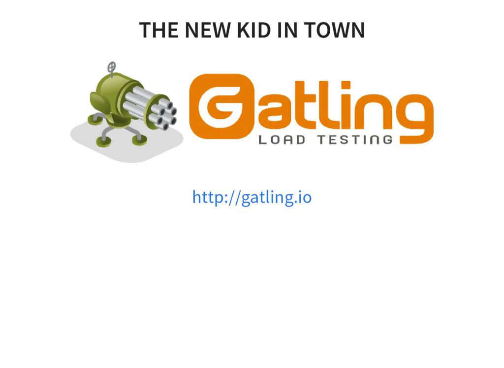 THE NEW KID IN TOWN http://gatling.io