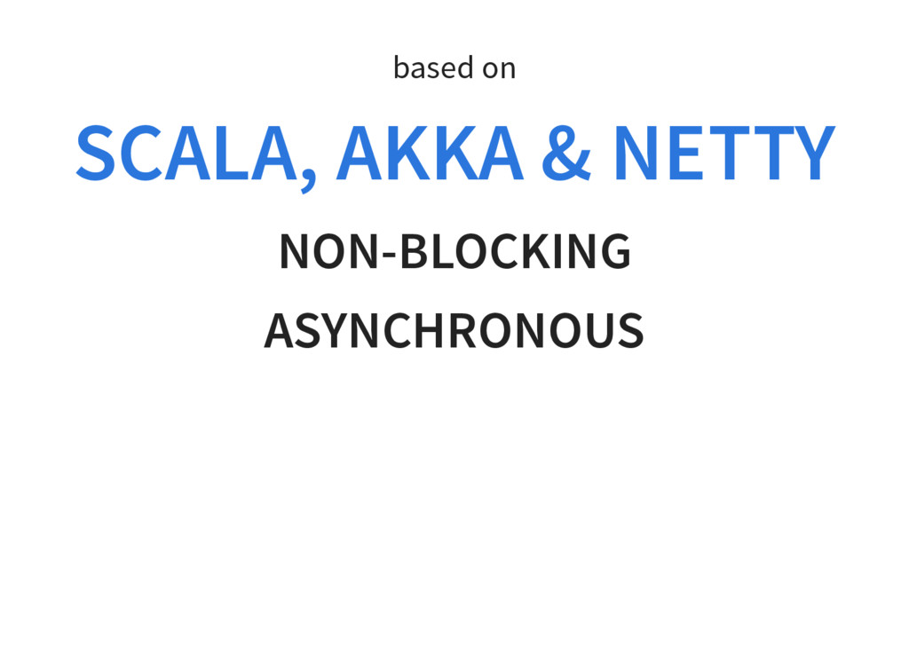 based on SCALA, AKKA & NETTY NON-BLOCKING ASYNC...