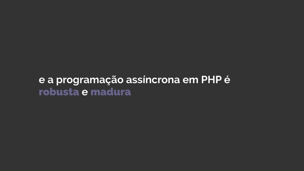e a programação assíncrona em PHP é robusta e m...