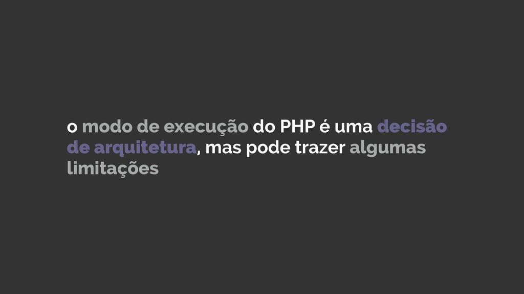 o modo de execução do PHP é uma decisão de arqu...