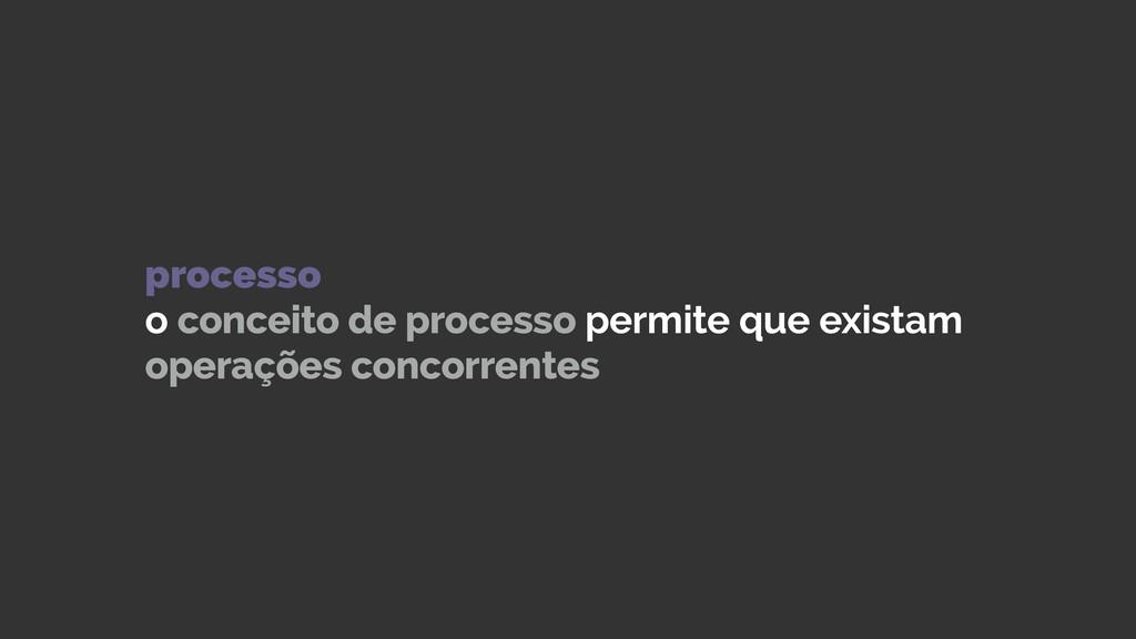 processo o conceito de processo permite que exi...