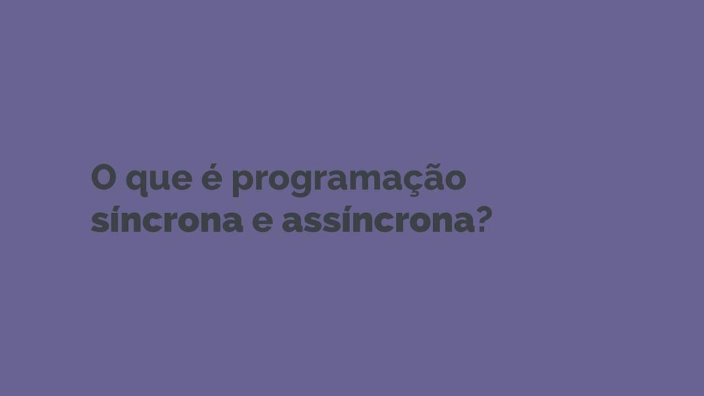 O que é programação síncrona e assíncrona?